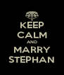KEEP CALM AND MARRY STEPHAN - Personalised Poster A4 size