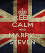 KEEP CALM AND MARRY  STEVEN - Personalised Poster A4 size