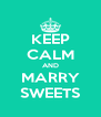 KEEP CALM AND MARRY SWEETS - Personalised Poster A4 size