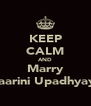 KEEP CALM AND Marry Taarini Upadhyay  - Personalised Poster A4 size