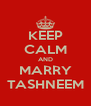 KEEP CALM AND MARRY TASHNEEM - Personalised Poster A4 size