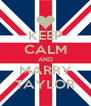 KEEP CALM AND MARRY TAYLOR - Personalised Poster A4 size