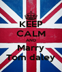 KEEP CALM AND Marry Tom daley - Personalised Poster A4 size