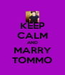 KEEP CALM AND MARRY TOMMO - Personalised Poster A4 size