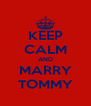 KEEP CALM AND MARRY TOMMY - Personalised Poster A4 size