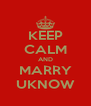 KEEP CALM AND MARRY UKNOW - Personalised Poster A4 size