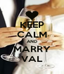 KEEP CALM AND MARRY VAL - Personalised Poster A4 size