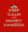 KEEP CALM AND MARRY VANESSA - Personalised Poster A4 size