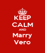 KEEP CALM AND Marry Vero - Personalised Poster A4 size