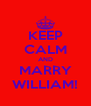 KEEP CALM AND MARRY WILLIAM! - Personalised Poster A4 size