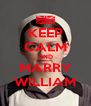 KEEP CALM AND MARRY WILLIAM - Personalised Poster A4 size