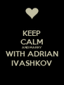KEEP CALM AND MARRY WITH ADRIAN IVASHKOV - Personalised Poster A4 size
