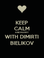 KEEP CALM AND MARRY WITH DIMIRTI BIELIKOV - Personalised Poster A4 size