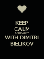 KEEP CALM AND MARRY WITH DIMITRI BIELIKOV - Personalised Poster A4 size