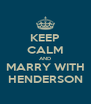 KEEP CALM AND MARRY WITH HENDERSON - Personalised Poster A4 size