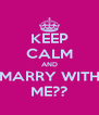 KEEP CALM AND MARRY WITH ME?? - Personalised Poster A4 size