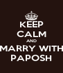 KEEP CALM AND MARRY WITH PAPOSH - Personalised Poster A4 size
