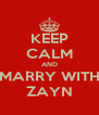 KEEP CALM AND MARRY WITH ZAYN - Personalised Poster A4 size