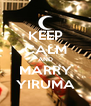 KEEP CALM AND MARRY YIRUMA - Personalised Poster A4 size
