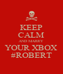 KEEP CALM AND MARRY  YOUR XBOX #ROBERT - Personalised Poster A4 size