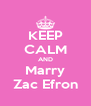 KEEP CALM AND Marry Zac Efron - Personalised Poster A4 size