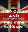KEEP CALM AND MARRY ZAYN MALIK He's mine ha Kinzie  - Personalised Poster A4 size