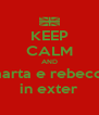 KEEP CALM AND marta e rebecca in exter - Personalised Poster A4 size
