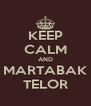 KEEP CALM AND MARTABAK TELOR - Personalised Poster A4 size