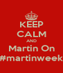 KEEP CALM AND Martin On #martinweek - Personalised Poster A4 size