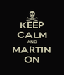 KEEP CALM AND MARTIN ON - Personalised Poster A4 size