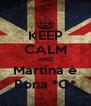 KEEP CALM AND Martina è Bona *O* - Personalised Poster A4 size
