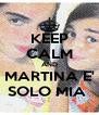 KEEP CALM AND MARTINA E' SOLO MIA  - Personalised Poster A4 size