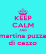 KEEP CALM AND martina puzza di cazzo - Personalised Poster A4 size