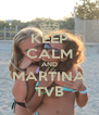 KEEP CALM AND MARTINA     TVB     - Personalised Poster A4 size