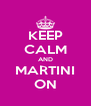 KEEP CALM AND MARTINI ON - Personalised Poster A4 size