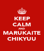 KEEP CALM AND MARUKAITE CHIKYUU - Personalised Poster A4 size
