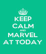 KEEP CALM AND MARVEL AT TODAY - Personalised Poster A4 size