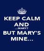 KEEP CALM AND ...MARY? BUT MARY'S MINE... - Personalised Poster A4 size