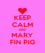 KEEP CALM AND MARY FIN PIG - Personalised Poster A4 size