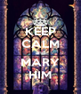 KEEP CALM and MARY HIM - Personalised Poster A4 size