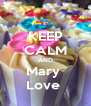 KEEP CALM AND Mary  Love  - Personalised Poster A4 size
