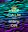 KEEP CALM AND mary ON - Personalised Poster A4 size