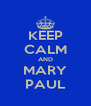 KEEP CALM AND MARY PAUL - Personalised Poster A4 size