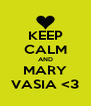 KEEP CALM AND MARY VASIA <3 - Personalised Poster A4 size