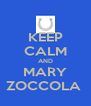 KEEP CALM AND MARY ZOCCOLA  - Personalised Poster A4 size