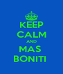 KEEP CALM AND MAS  BONITI  - Personalised Poster A4 size