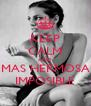 KEEP CALM AND MAS HERMOSA IMPOSIBLE - Personalised Poster A4 size