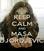 KEEP CALM AND MASA DJORDJEVIC - Personalised Poster A4 size