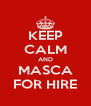 KEEP CALM AND MASCA FOR HIRE - Personalised Poster A4 size