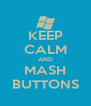 KEEP CALM AND MASH BUTTONS - Personalised Poster A4 size